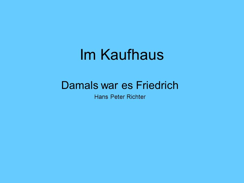 Damals war es Friedrich Hans Peter Richter