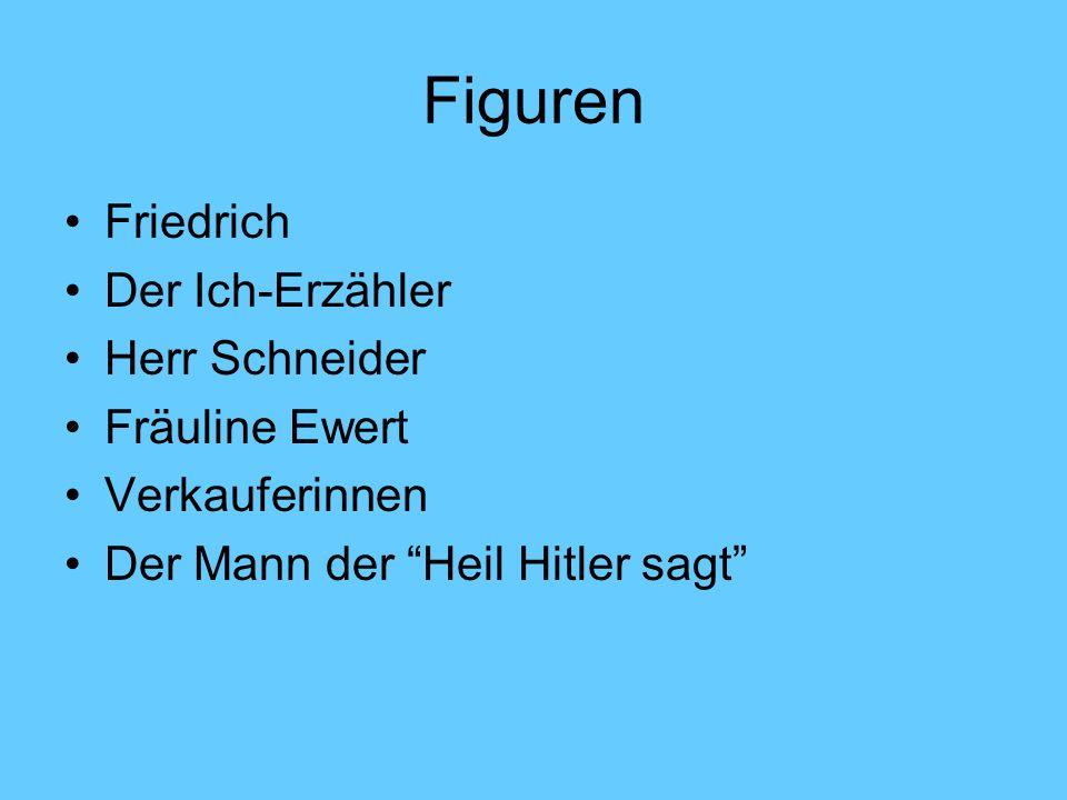 Figuren Friedrich Der Ich-Erzähler Herr Schneider Fräuline Ewert
