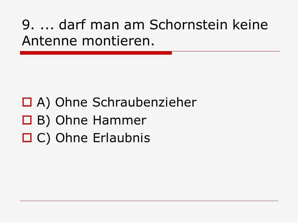 9. ... darf man am Schornstein keine Antenne montieren.