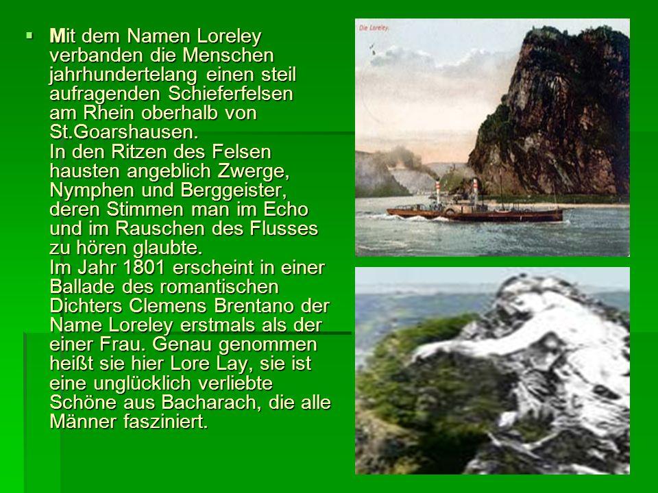 Mit dem Namen Loreley verbanden die Menschen jahrhundertelang einen steil aufragenden Schieferfelsen am Rhein oberhalb von St.Goarshausen.