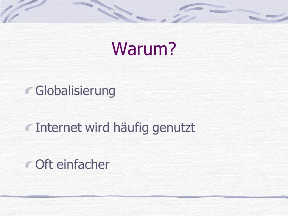 Warum Globalisierung Internet wird häufig genutzt Oft einfacher