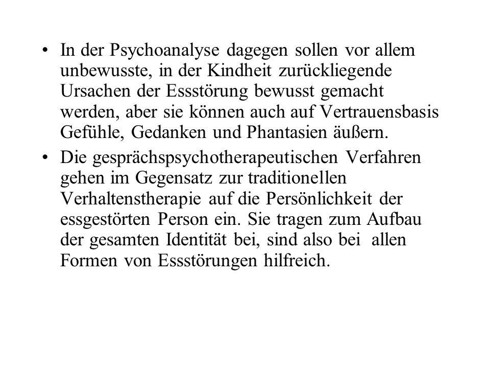 In der Psychoanalyse dagegen sollen vor allem unbewusste, in der Kindheit zurückliegende Ursachen der Essstörung bewusst gemacht werden, aber sie können auch auf Vertrauensbasis Gefühle, Gedanken und Phantasien äußern.