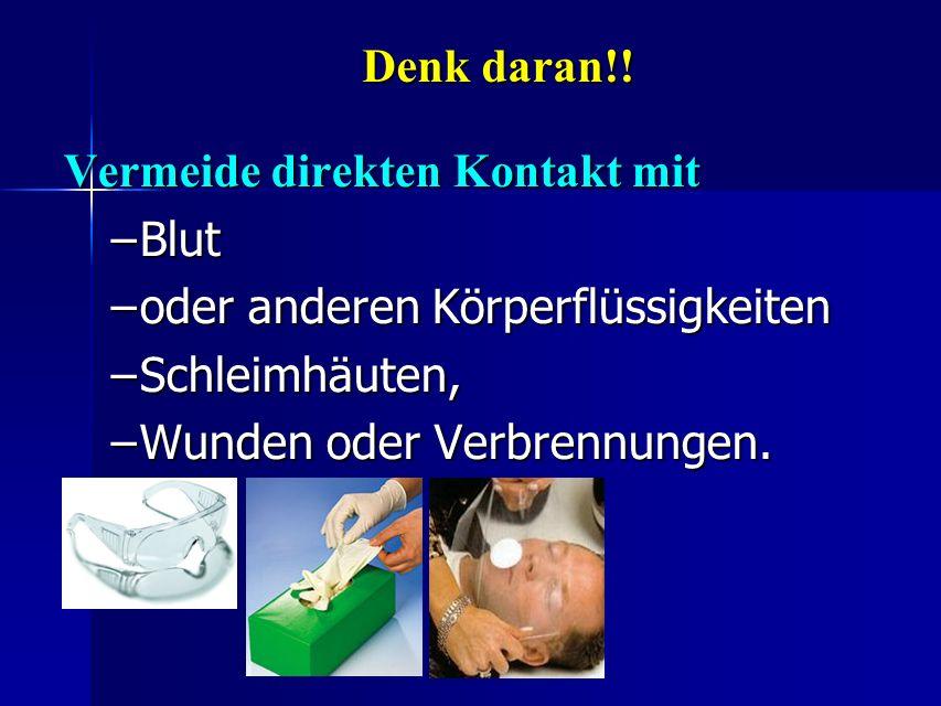 Denk daran!!Vermeide direkten Kontakt mit.Blut. oder anderen Körperflüssigkeiten.