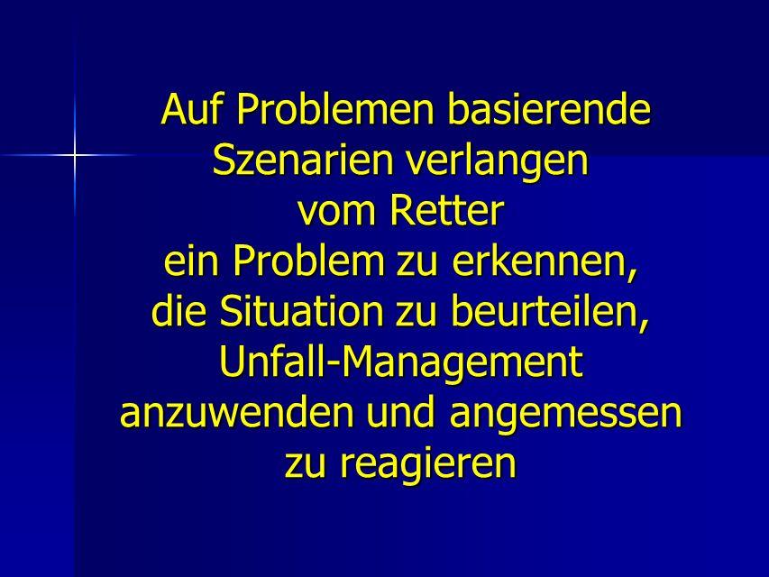 Auf Problemen basierende Szenarien verlangen vom Retter ein Problem zu erkennen, die Situation zu beurteilen, Unfall-Management anzuwenden und angemessen zu reagieren