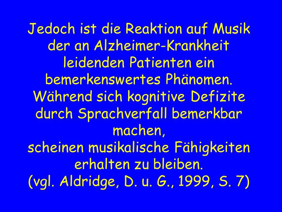 Jedoch ist die Reaktion auf Musik der an Alzheimer-Krankheit leidenden Patienten ein bemerkenswertes Phänomen.