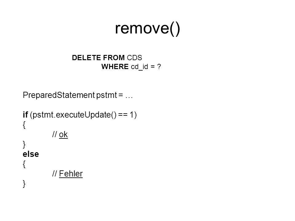 remove() PreparedStatement pstmt = … if (pstmt.executeUpdate() == 1) {