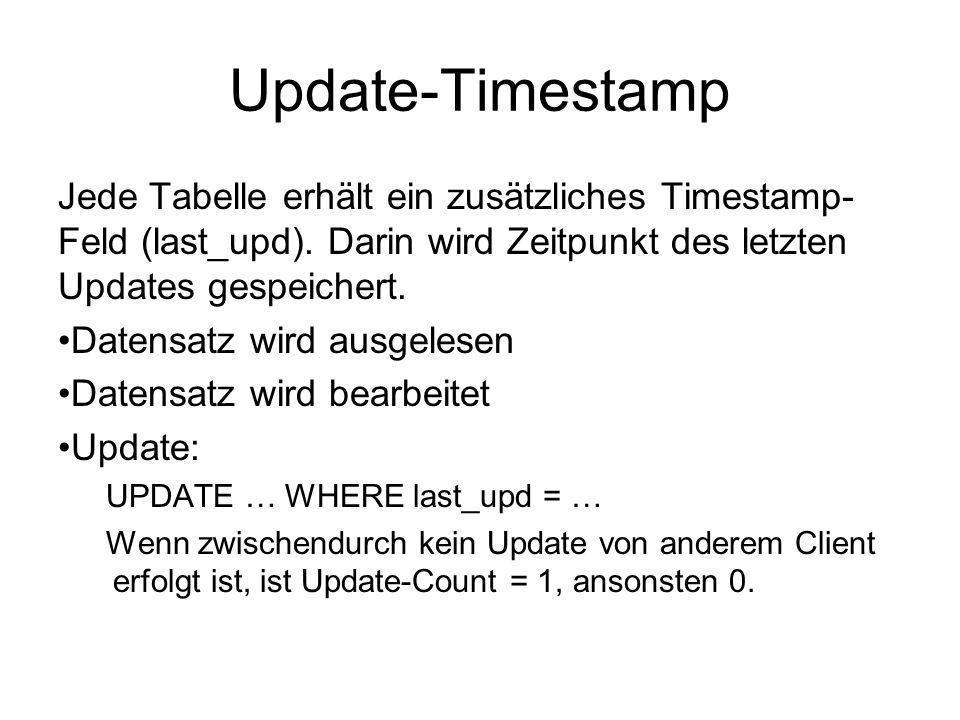 Update-TimestampJede Tabelle erhält ein zusätzliches Timestamp-Feld (last_upd). Darin wird Zeitpunkt des letzten Updates gespeichert.