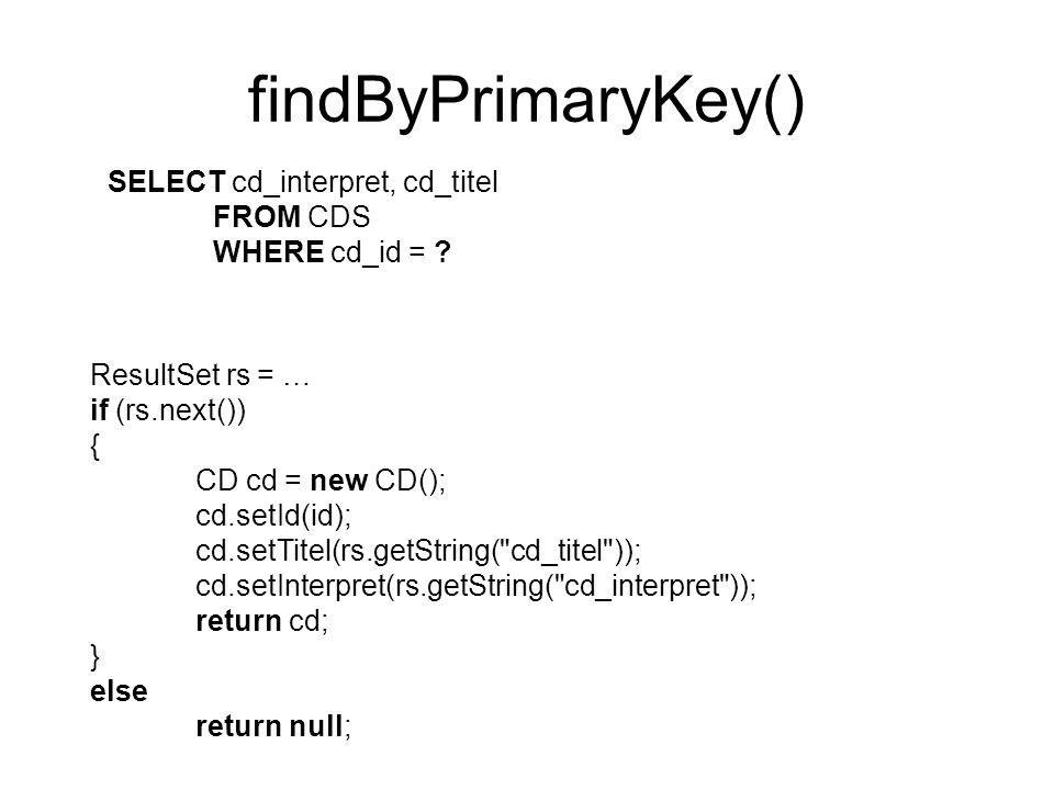 findByPrimaryKey() SELECT cd_interpret, cd_titel FROM CDS