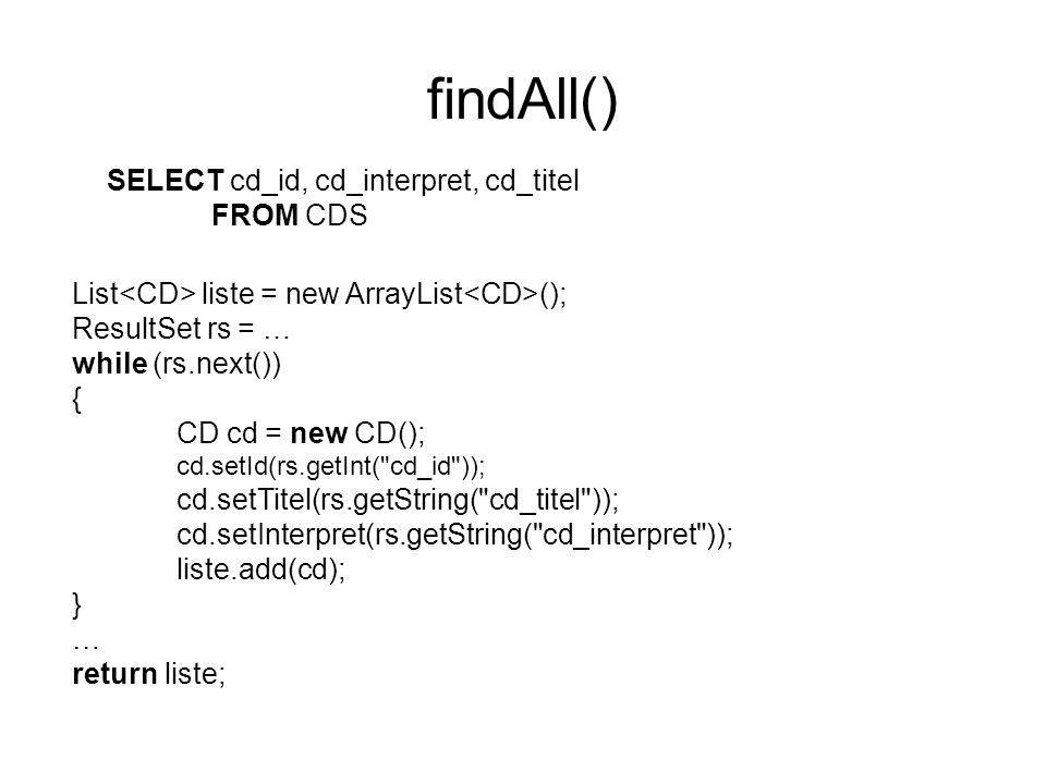 findAll() SELECT cd_id, cd_interpret, cd_titel FROM CDS