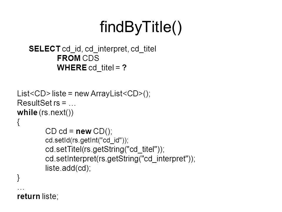 findByTitle() SELECT cd_id, cd_interpret, cd_titel FROM CDS