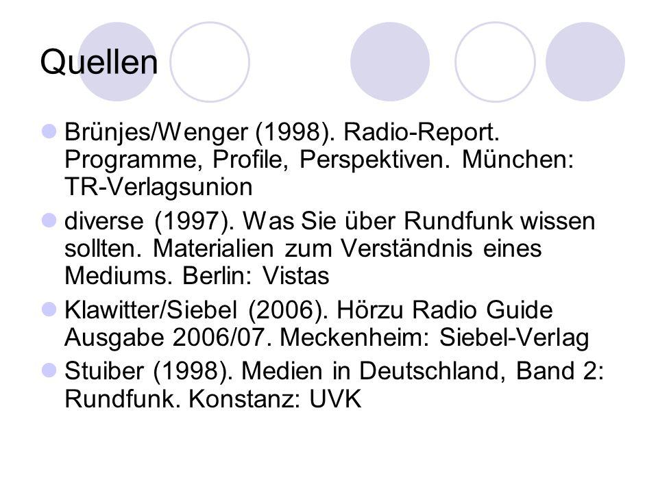 Quellen Brünjes/Wenger (1998). Radio-Report. Programme, Profile, Perspektiven. München: TR-Verlagsunion.