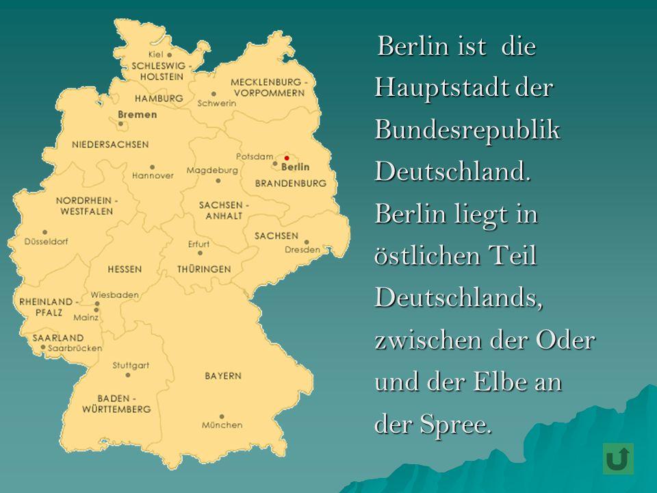 Berlin ist dieHauptstadt der. Bundesrepublik. Deutschland. Berlin liegt in. östlichen Teil. Deutschlands,