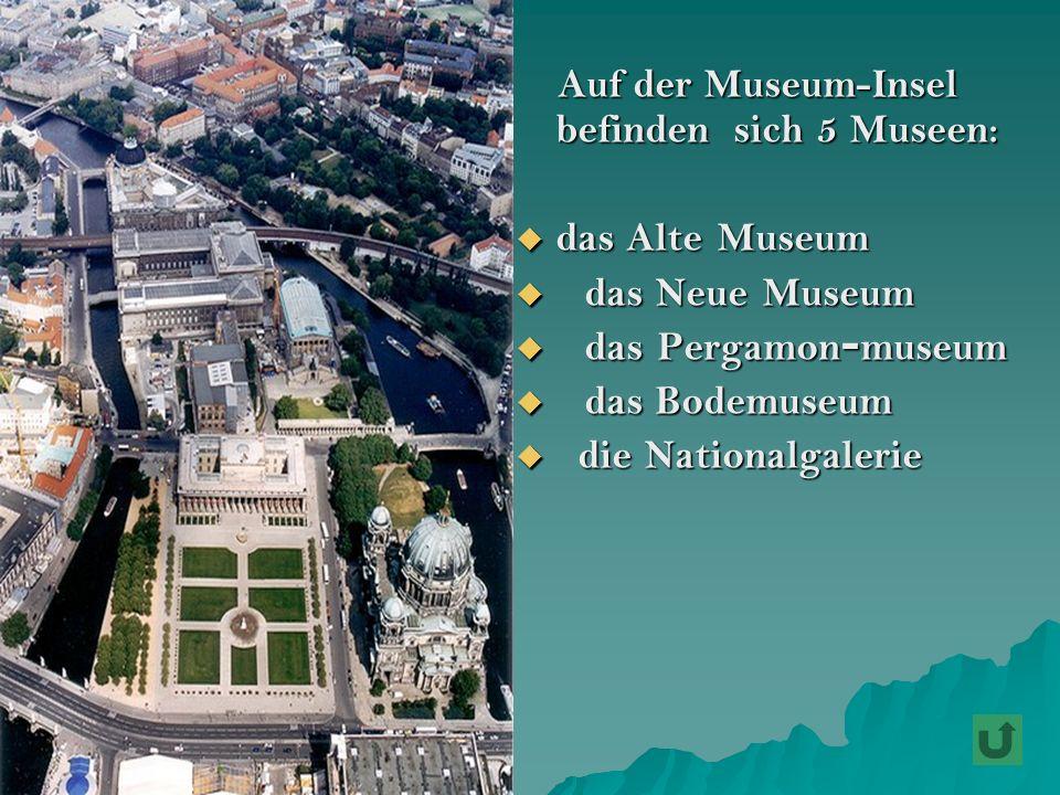 das Alte Museum das Neue Museum das Pergamon-museum das Bodemuseum