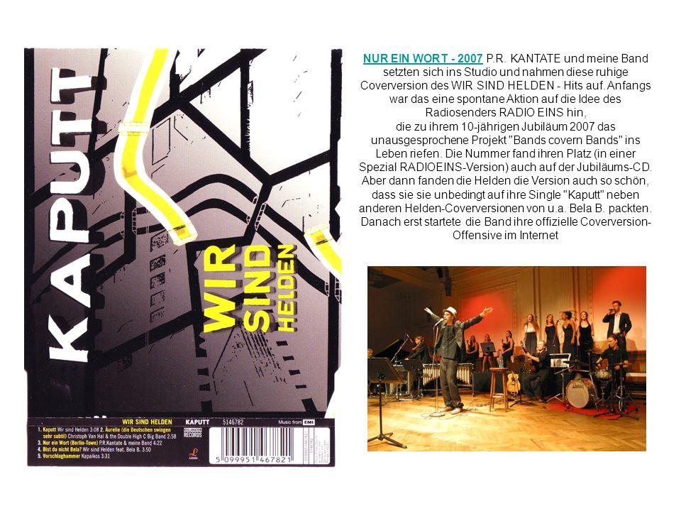 NUR EIN WORT - 2007 P.R. KANTATE und meine Band setzten sich ins Studio und nahmen diese ruhige Coverversion des WIR SIND HELDEN - Hits auf. Anfangs war das eine spontane Aktion auf die Idee des Radiosenders RADIO EINS hin,