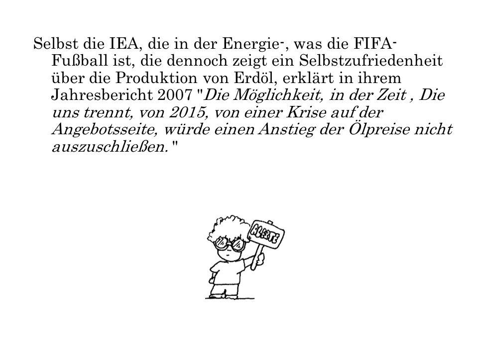 Selbst die IEA, die in der Energie-, was die FIFA-Fußball ist, die dennoch zeigt ein Selbstzufriedenheit über die Produktion von Erdöl, erklärt in ihrem Jahresbericht 2007 Die Möglichkeit, in der Zeit , Die uns trennt, von 2015, von einer Krise auf der Angebotsseite, würde einen Anstieg der Ölpreise nicht auszuschließen.