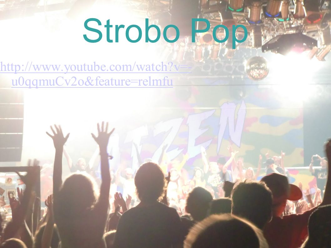 Strobo Pop http://www.youtube.com/watch v=- u0qqmuCv2o&feature=relmfu