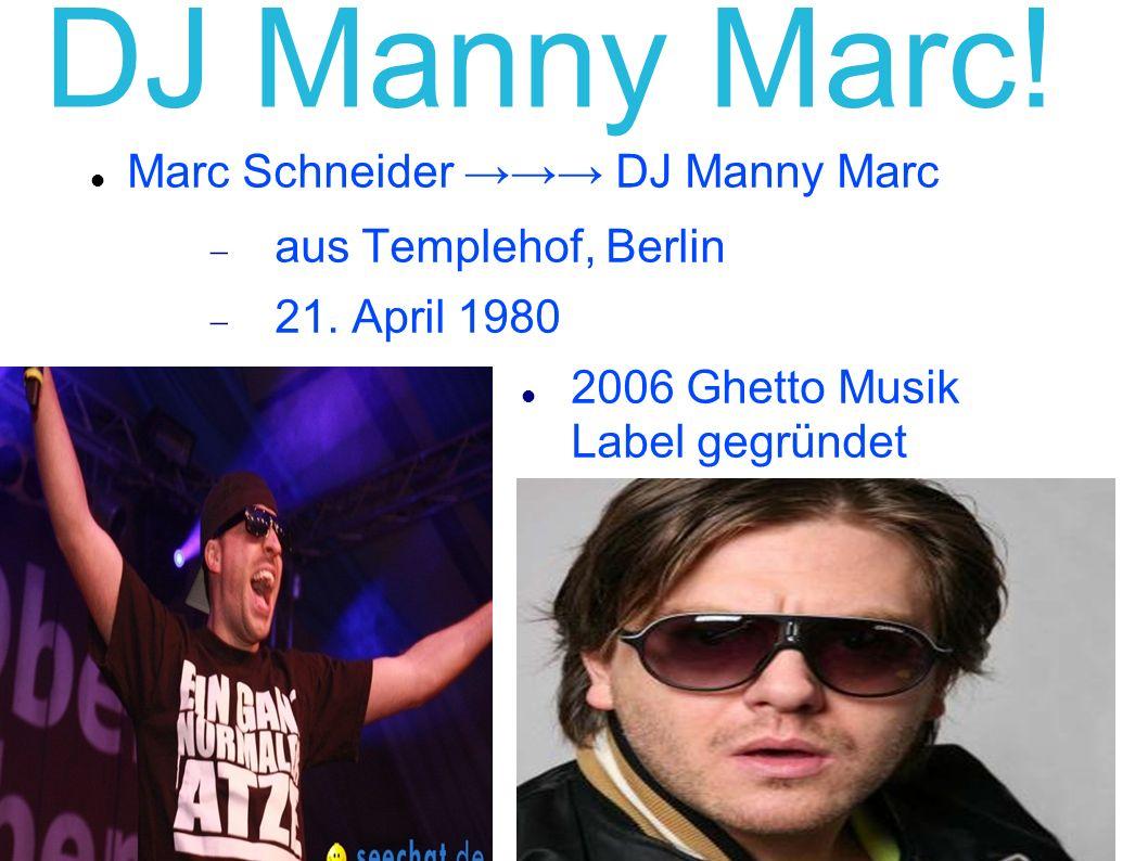 DJ Manny Marc! Marc Schneider →→→ DJ Manny Marc aus Templehof, Berlin