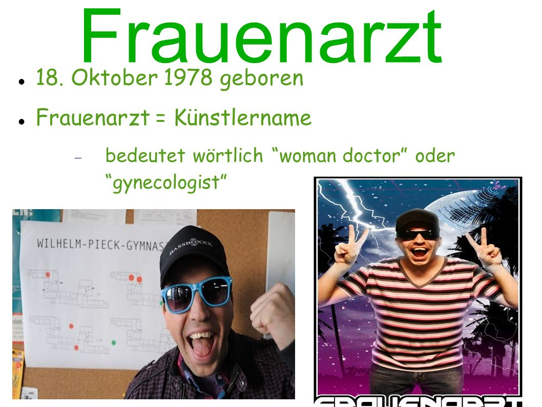 Frauenarzt 18. Oktober 1978 geboren Frauenarzt = Künstlername