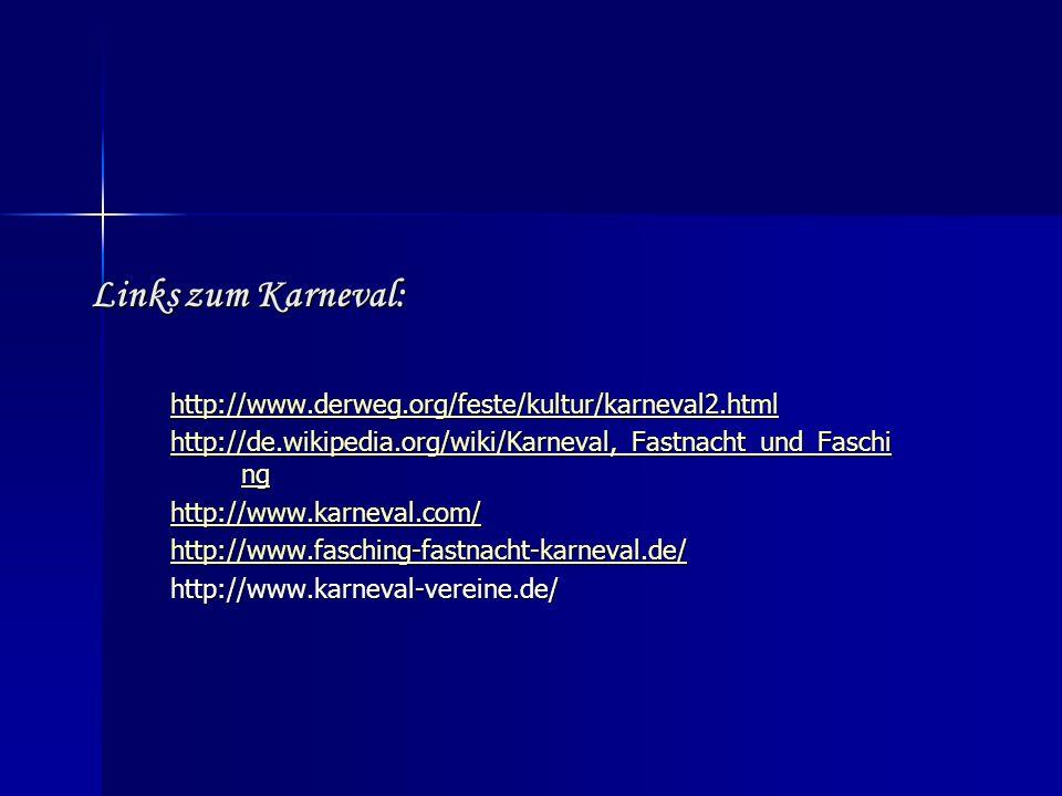 Links zum Karneval: http://www.derweg.org/feste/kultur/karneval2.html