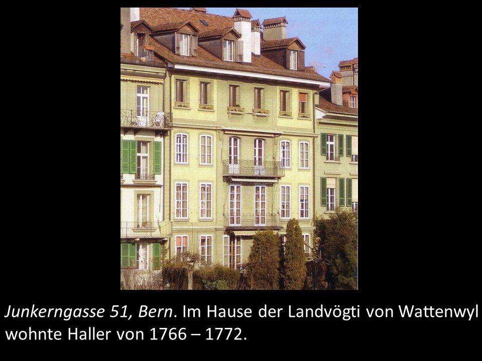 Junkerngasse 51, Bern. Im Hause der Landvögti von Wattenwyl wohnte Haller von 1766 – 1772.