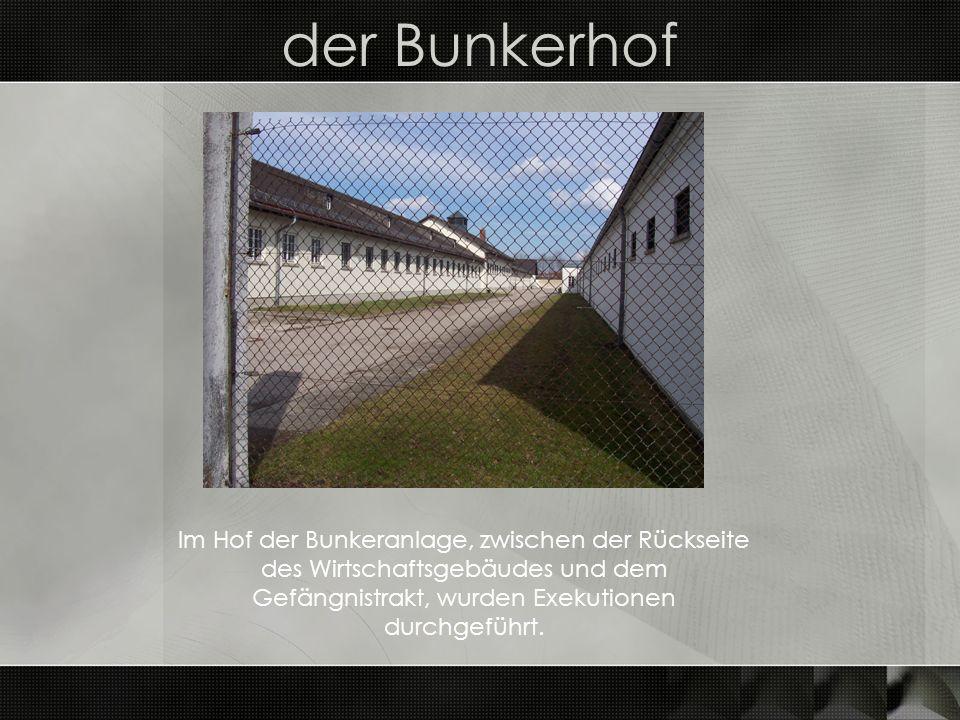 der Bunkerhof Im Hof der Bunkeranlage, zwischen der Rückseite des Wirtschaftsgebäudes und dem Gefängnistrakt, wurden Exekutionen durchgeführt.