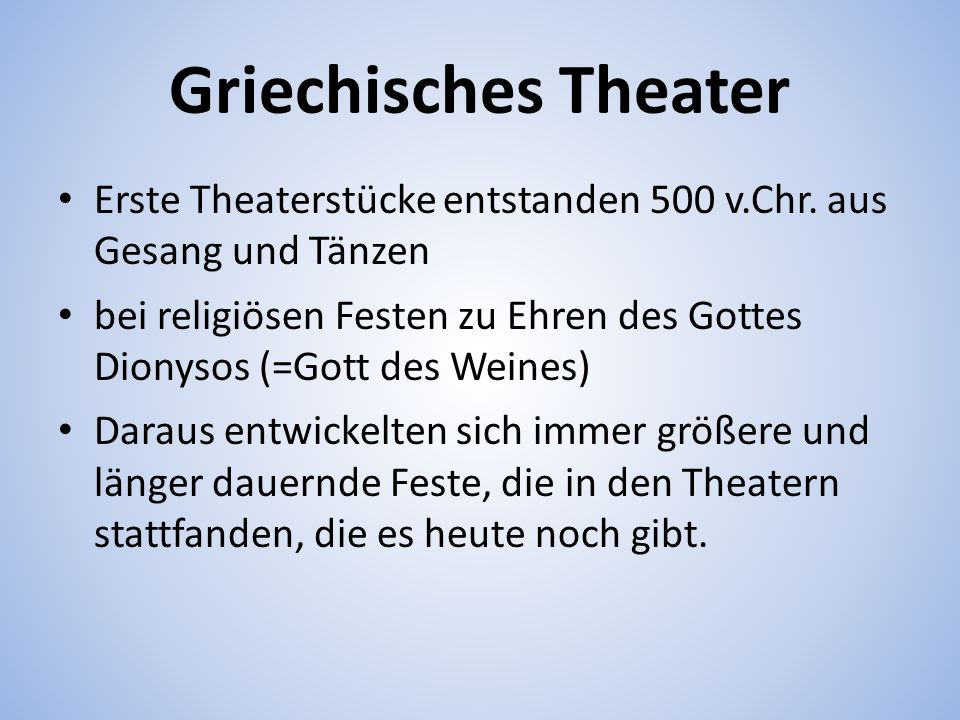 Griechisches Theater Erste Theaterstücke entstanden 500 v.Chr. aus Gesang und Tänzen.
