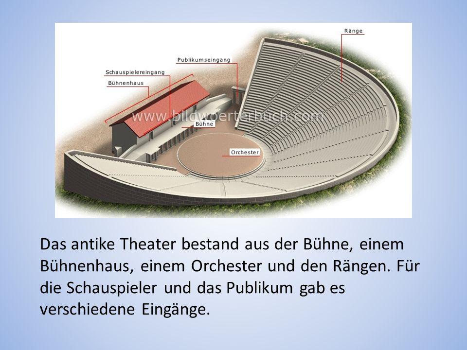 Das antike Theater bestand aus der Bühne, einem Bühnenhaus, einem Orchester und den Rängen.
