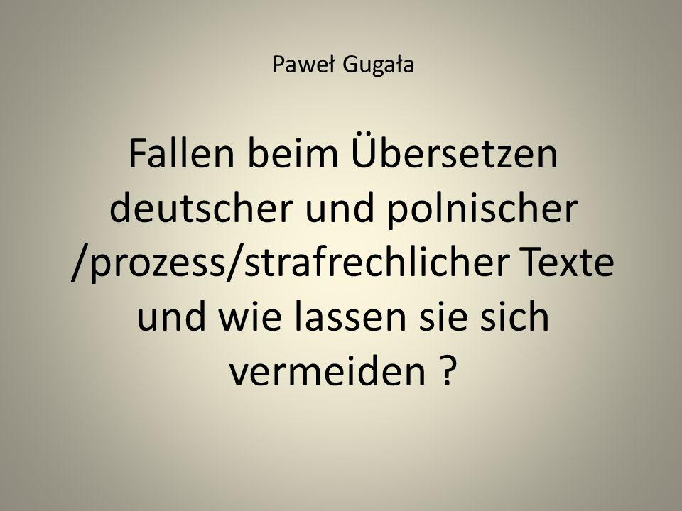 Paweł Gugała Fallen beim Übersetzen deutscher und polnischer /prozess/strafrechlicher Texte und wie lassen sie sich vermeiden