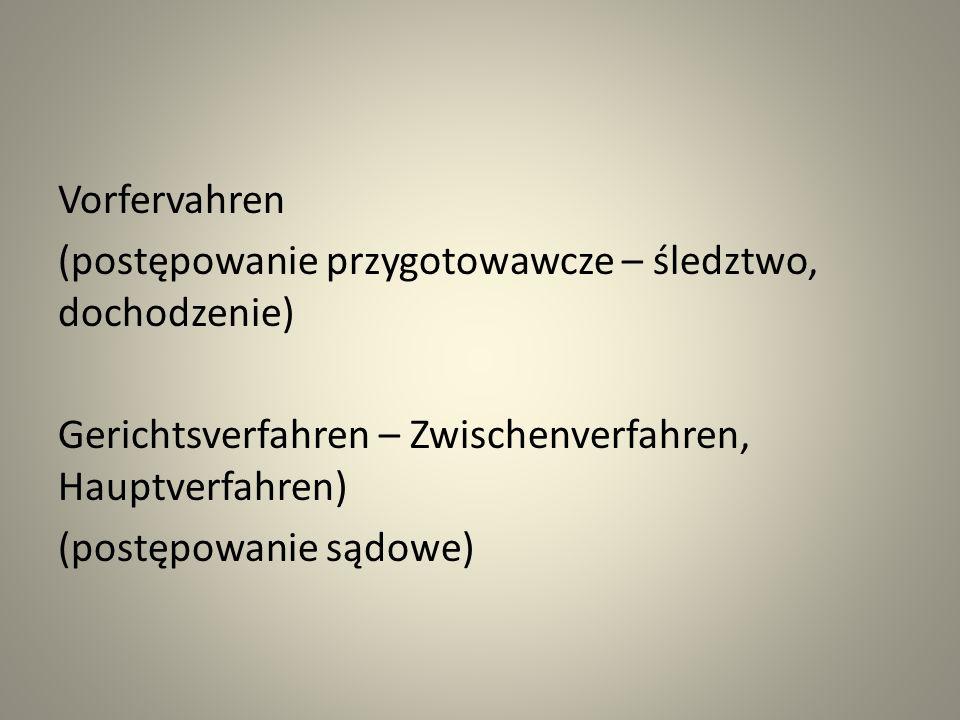 Vorfervahren (postępowanie przygotowawcze – śledztwo, dochodzenie) Gerichtsverfahren – Zwischenverfahren, Hauptverfahren)