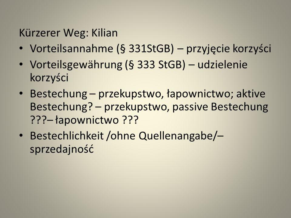 Kürzerer Weg: Kilian Vorteilsannahme (§ 331StGB) – przyjęcie korzyści. Vorteilsgewährung (§ 333 StGB) – udzielenie korzyści.