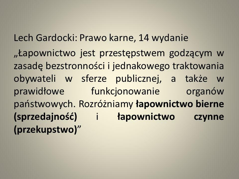 """Lech Gardocki: Prawo karne, 14 wydanie """"Łapownictwo jest przestępstwem godzącym w zasadę bezstronności i jednakowego traktowania obywateli w sferze publicznej, a także w prawidłowe funkcjonowanie organów państwowych."""