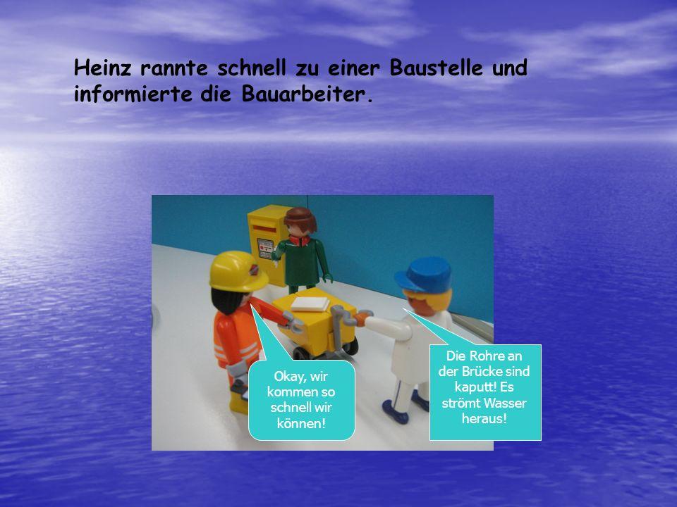 Heinz rannte schnell zu einer Baustelle und informierte die Bauarbeiter.