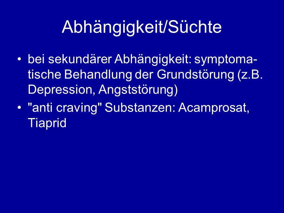 Abhängigkeit/Süchte bei sekundärer Abhängigkeit: symptoma-tische Behandlung der Grundstörung (z.B. Depression, Angststörung)