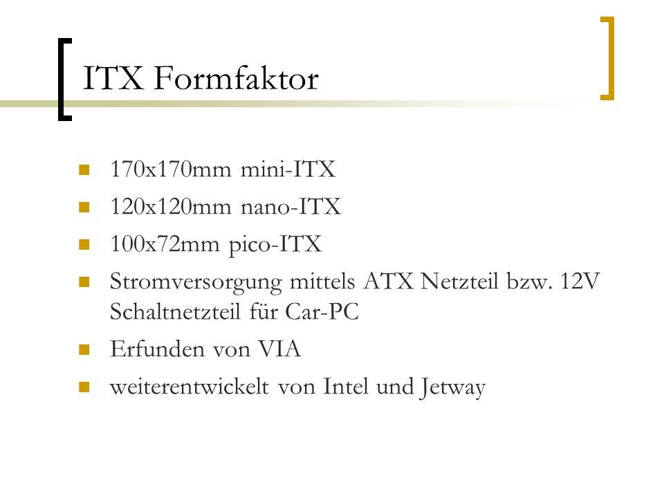 ITX Formfaktor 170x170mm mini-ITX 120x120mm nano-ITX 100x72mm pico-ITX