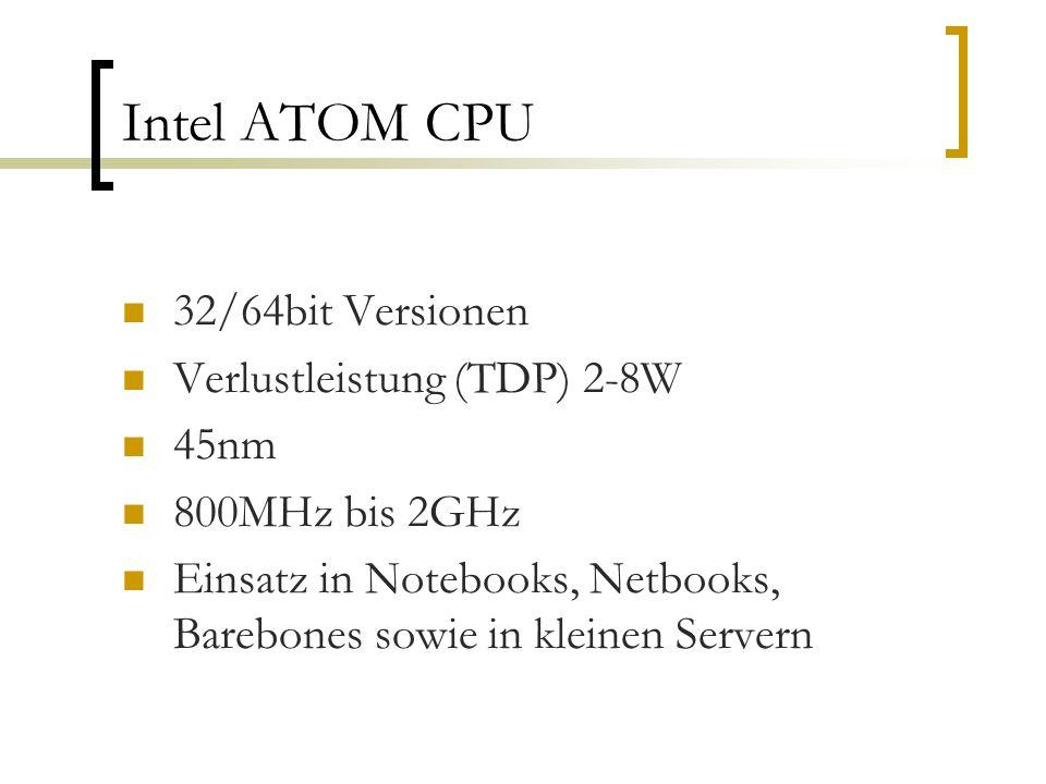 Intel ATOM CPU 32/64bit Versionen Verlustleistung (TDP) 2-8W 45nm