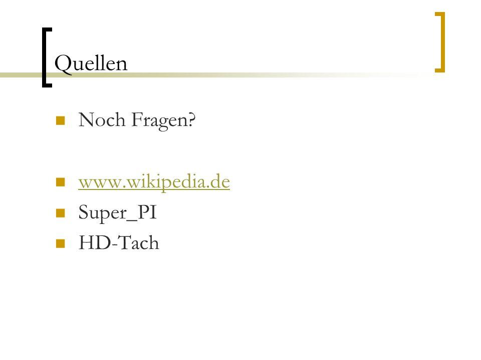 Quellen Noch Fragen www.wikipedia.de Super_PI HD-Tach