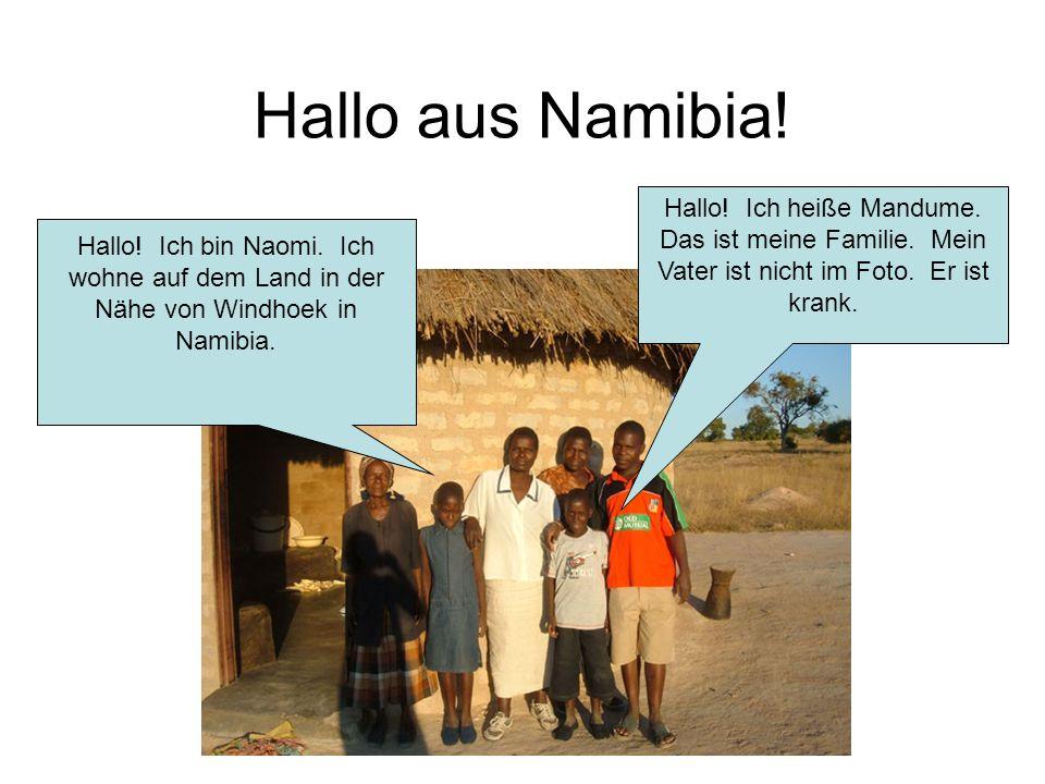 Hallo aus Namibia! Hallo! Ich bin Naomi. Ich wohne auf dem Land in der Nähe von Windhoek in Namibia.