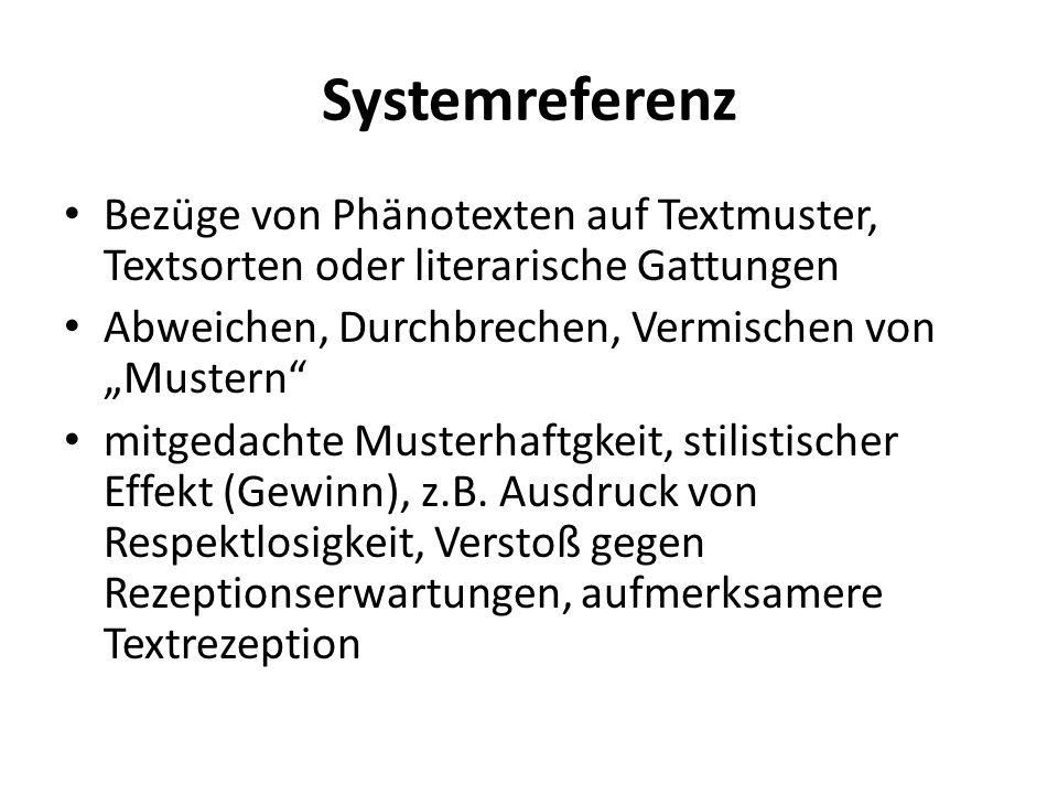 """Systemreferenz Bezüge von Phänotexten auf Textmuster, Textsorten oder literarische Gattungen. Abweichen, Durchbrechen, Vermischen von """"Mustern"""