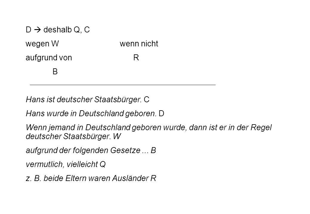 D  deshalb Q, C wegen W wenn nicht aufgrund von R B Hans ist deutscher Staatsbürger.