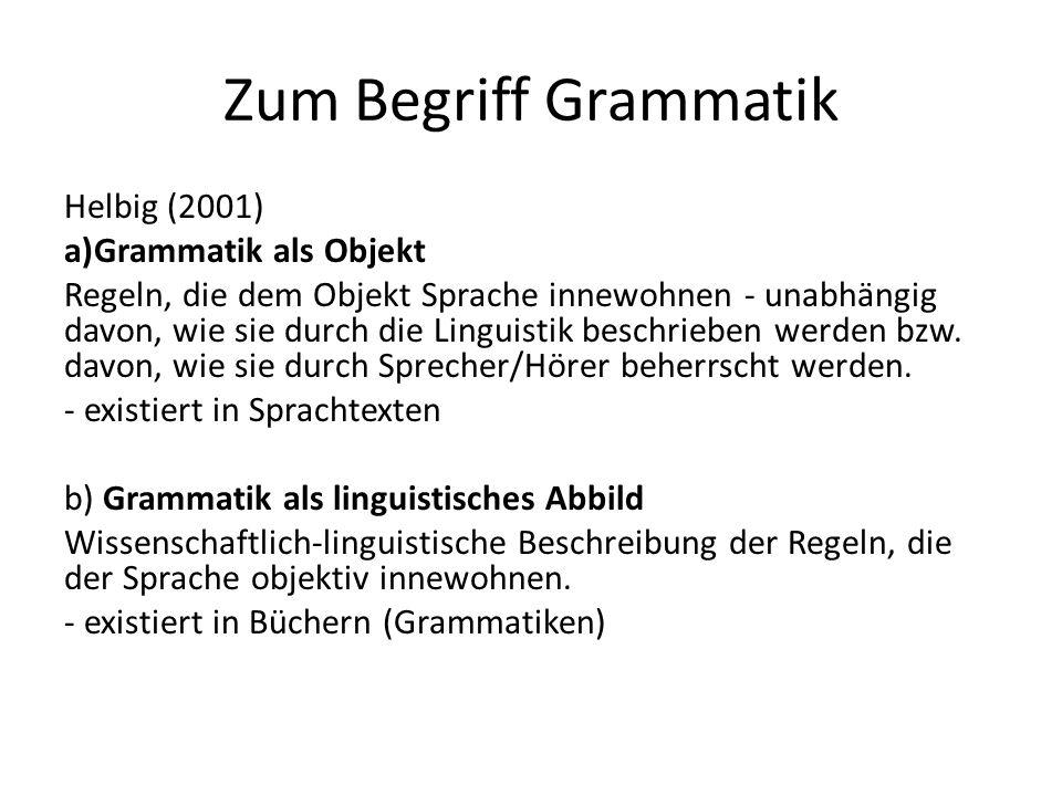 Zum Begriff Grammatik Helbig (2001) Grammatik als Objekt