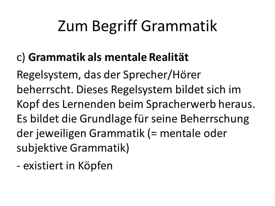 Zum Begriff Grammatik c) Grammatik als mentale Realität