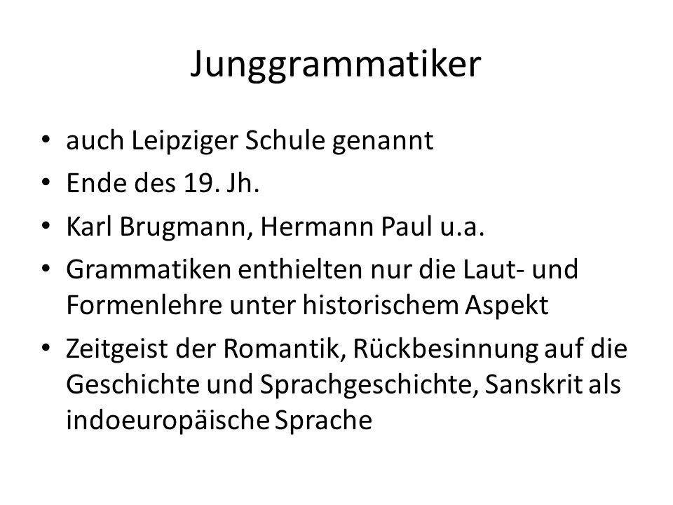 Junggrammatiker auch Leipziger Schule genannt Ende des 19. Jh.