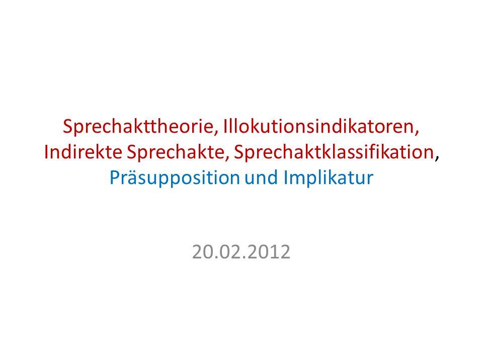 Sprechakttheorie, Illokutionsindikatoren, Indirekte Sprechakte, Sprechaktklassifikation, Präsupposition und Implikatur
