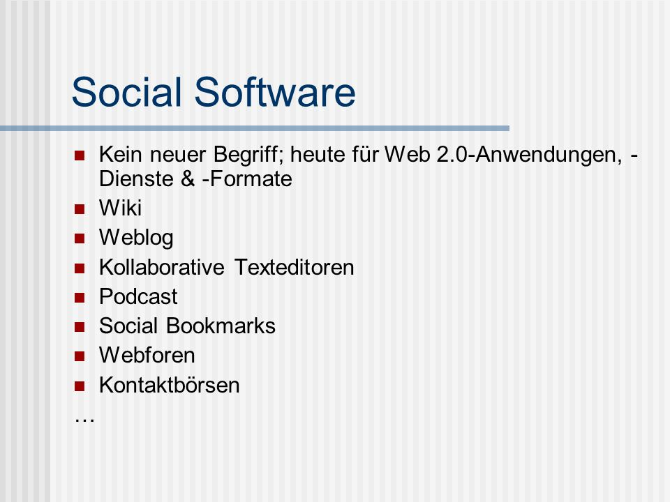 Social Software Kein neuer Begriff; heute für Web 2.0-Anwendungen, -Dienste & -Formate. Wiki. Weblog.