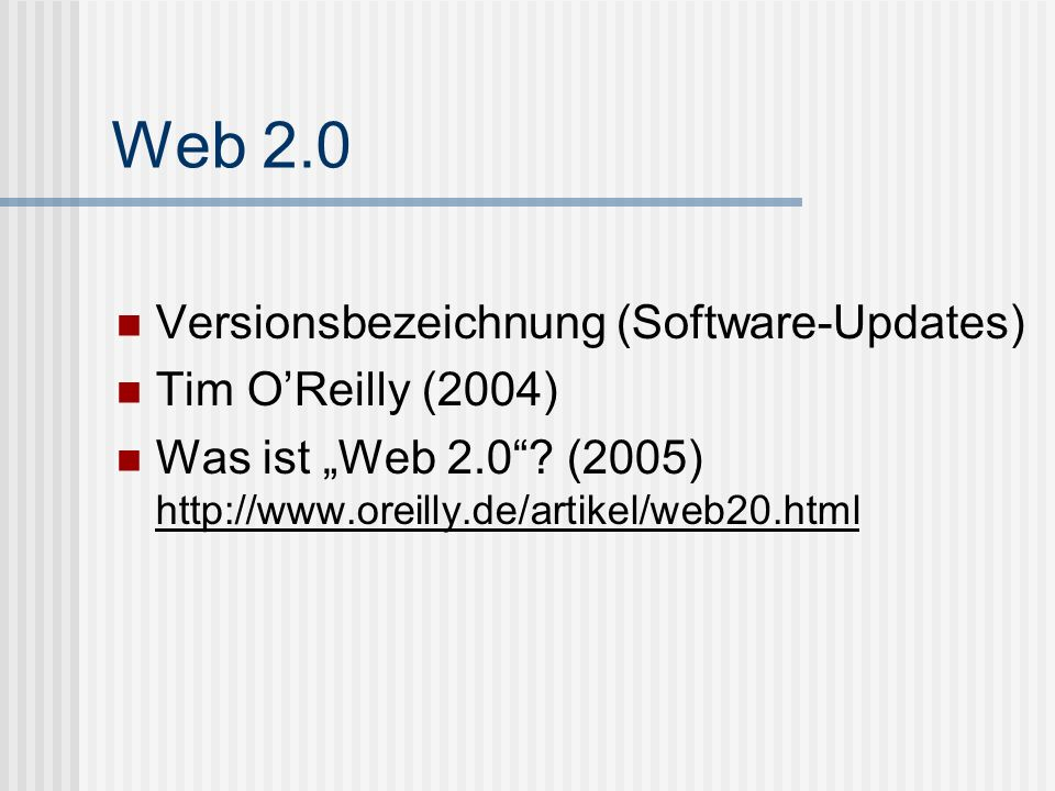 Web 2.0 Versionsbezeichnung (Software-Updates) Tim O'Reilly (2004)