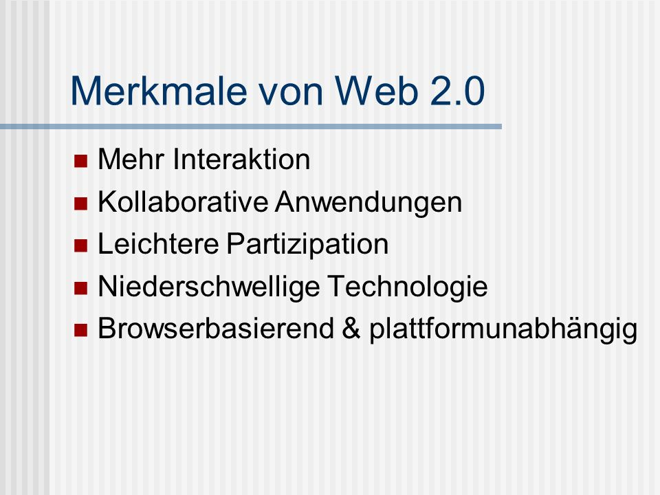 Merkmale von Web 2.0 Mehr Interaktion Kollaborative Anwendungen