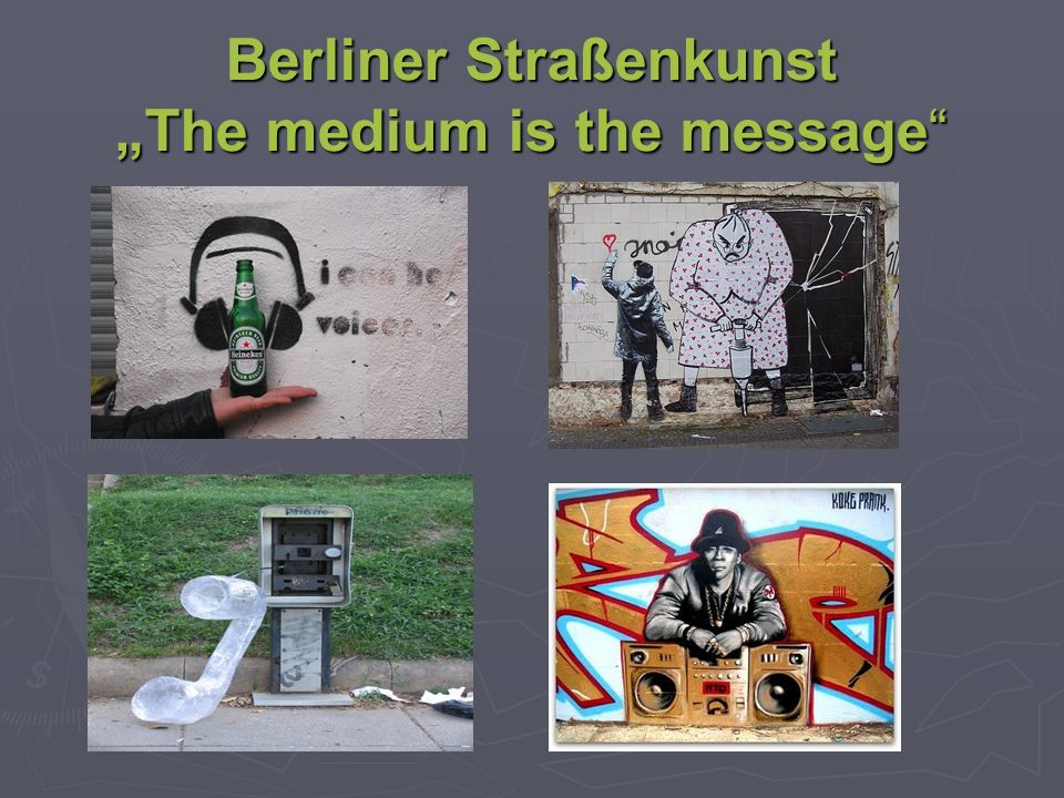 "Berliner Straßenkunst ""The medium is the message"