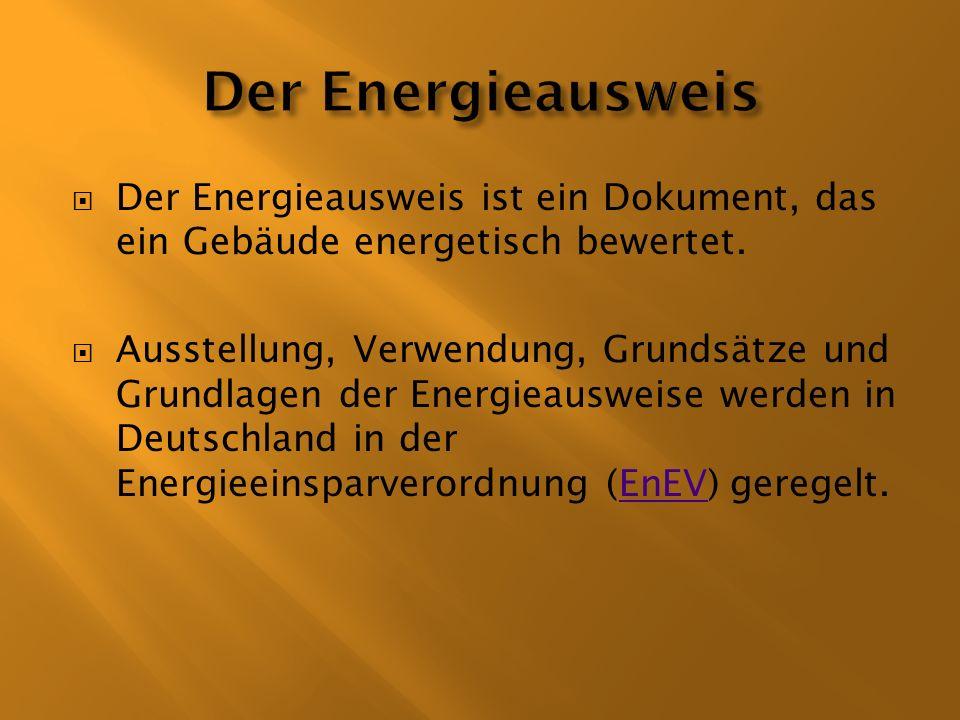 Der Energieausweis Der Energieausweis ist ein Dokument, das ein Gebäude energetisch bewertet.