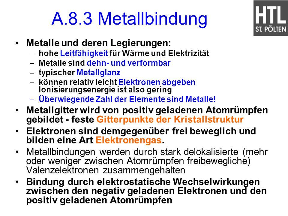 A.8.3 Metallbindung Metalle und deren Legierungen: