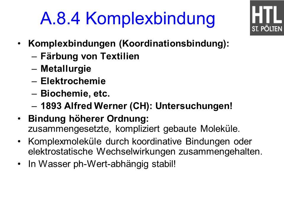 A.8.4 Komplexbindung Komplexbindungen (Koordinationsbindung):